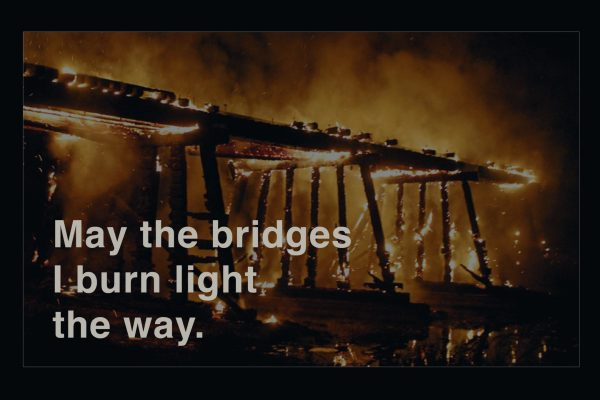 Burning bridges light the way